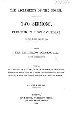 The Sacraments of the Gospel. Two Sermons [on Rom. Iv. 11 and Deut. Xxix. 29], Preached ... Jan. 3 and Jan. 17, 1864. ... With a Full Account of the Proceedings of Dr. Goode, Dean of Ripon, Respecting Them; and the Whole Correspondence Relative Thereto which Has Passed Between Him and the Author. Second Edition