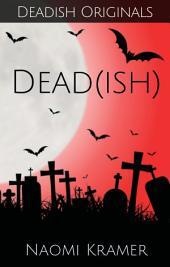 DEAD(ish): DEAD(ish) Book 1