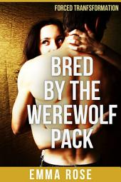 Bred by the Werewolf Pack: An Erotic Short Story