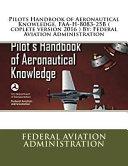 Pilots Handbook of Aeronautical Knowledge, FAA-H-8083-25b ( Coplete Version 2016 ) by