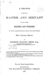 A Treatise on the Law of Master and Servant, Including Therein Masters and Workmen in Every Description of Trade and Occupation: With an Appendix of Statutes