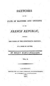Sketches of the State of Manners and Opinions in the French Republic: Towards the Close of the Eighteenth Century. In a Series of Letters, Volume 2