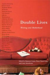 Double Lives: Writing and Motherhood
