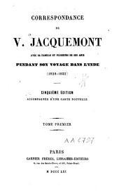 Correspondance de V. Jacquemont avec sa famille et plusieurs de ses amis: pendant son voyage dans l'Inde, 1828-1832, Volume1