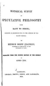 Historical Survey of Speculative Philosophy from Kant to Hegel: Designed as an Introduction to the Opinions of the Recent Schools