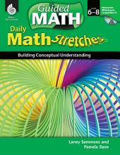 Daily Math Stretches: Building Conceptual Understanding, Levels 6-8