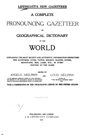 Lippincott's New Gazetteer: A Complete Pronouncing Gazetteer Or Geographical Dictionary of the World, Containing the Most Recent and Authentic Information Respecting the Countries, Cities, Towns, Resorts, Islands, Rivers, Mountains, Seas, Lakes, Etc., in Every Portion of the Globe, Part 1