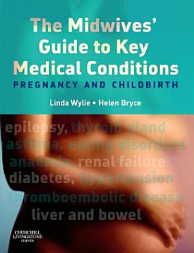 The Midwives  Guide to Key Medical Conditions E Book PDF