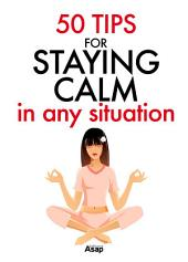50 Tips for Staying Calm in Any Situation