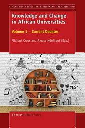 Knowledge and Change in African Universities: Volume 1 – Current Debates