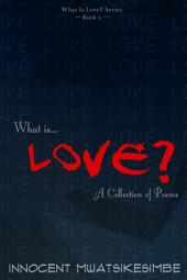 What Is Love? - A Collection of Poems: Love Poems About Heartbreak, Breakups and Self-Love