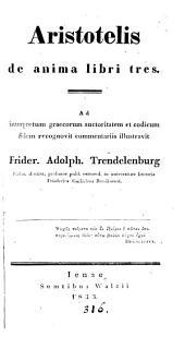 Aristotelis de anima libri tres, recogn., comm. illustr. F.A. Trendelenburg