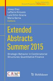 Extended Abstracts Summer 2015: Strategic Behavior in Combinatorial Structures; Quantitative Finance