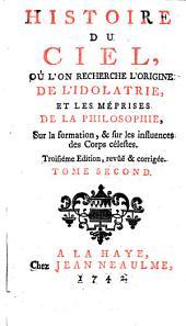 Histoire du ciel, où l'on recherche l'origine de l'idolatrie, et les méprises de la philosophie, sur la formation, & sur les influeces des corps célestes: Volume2
