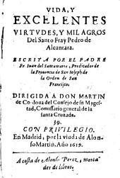 Vida y excelentes virtudes y milagros del Santo Fray Pedro de Alcántara