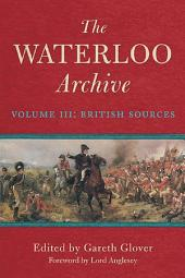 The Waterloo Archive: Volume III: British Sources