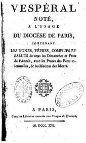 Vespéral noté, à l'usage du diocèse de Paris, contenant les Nones, Vêpres, Complies et Saluts...