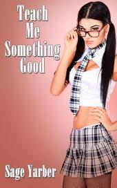 Teach Me Something Good : Erotic Sex Story: (Adults Only Erotica)