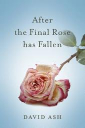After The Final Rose Has Fallen