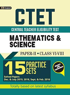 CTET CENTRAL TEACHER ELIGIBILITY TEST PAPER II  CLASS  VI VIII  MATHEMATICS AND SCIENCE 15 PRACTICE SETS Competitive Exam Book 2021 PDF