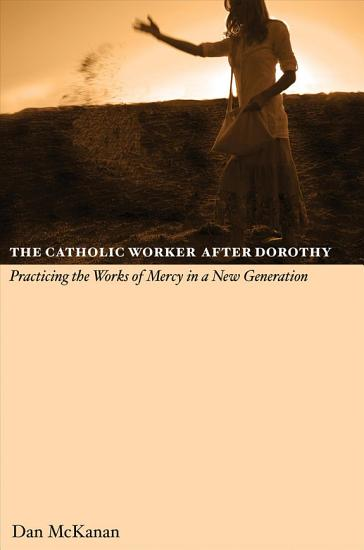 The Catholic Worker After Dorothy PDF