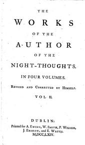 """The Works of the Author of """"The Night-thoughts"""". Revised and Corrected by Himself: Volume 2"""