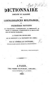Dictionnaire portatif et raisonné des connaissances militaires, ou premières notions sur l'organisation, ... l'instruction, et le service intérieur des troupes françaises, etc