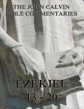 John Calvin's Commentaries On Ezekiel 13- 20 (Annotated Edition)