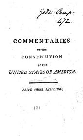 Commentaries on the Constitution of the United States of America: With that Constitution Prefixed, in which are Unfolded, the Principles of Free Government, and the Superior Advantages of Republicanism Demonstrated. By James Wilson, L.L.D. ... and by Thomas M'Kean, ... The Whole Extracted from Debates, Published in Philadelphia by T. Lloyd, Volume 2