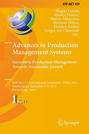 Advances in Production Management Systems  Innovative Production Management Towards Sustainable Growth PDF