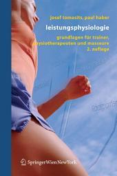 Leistungsphysiologie: Grundlagen für Trainer, Physiotherapeuten und Masseure, Ausgabe 2