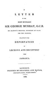 A Letter to the Right Honorable Sir George Murray Relative to the Deportation of Lecesne and Escoffery from Jamaica