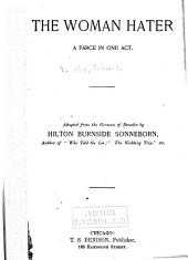 The Woman Hater: A Farce in One Act. Adapted from the German of Benedix by Hilton Burnside Sonneborn ...