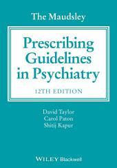 The Maudsley Prescribing Guidelines in Psychiatry: Edition 12