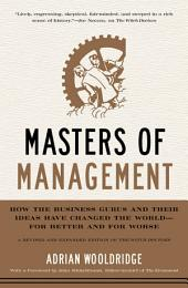Masters of Management: How the Business Gurus and Their Ideas Have Changed the World—for Better and for Worse