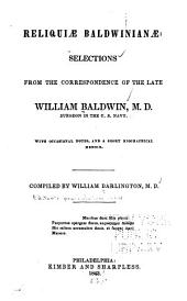 Reliquiae Baldwinianae: Selections from the Correspondence of the Late William Baldwin with Occasional Notes, and a Short Biographical Memoir
