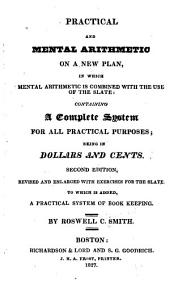 Practical and Mental Arithmetic on a New Plan: In which Mental Arithmetic is Combined with the Use of the Slate ... To which is Added a Practical System of Book Keeping
