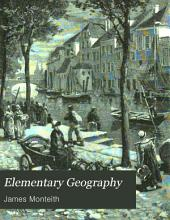 Elementary Geography: Taught by Means of Pictures, Maps, Chars, Diagrams, Map Drawing and Blackboard Exercises