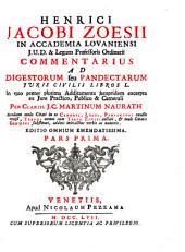 Commentarius Ad Digestorum seu Pandectarum Iuris Civilis Libros L: In quo praeter plurima Additamenta iampridem excerpta ex Iure Practico, Publico & Camerali, Volume 1