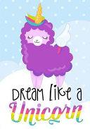 Unicorn Alpaca Notebook: Dream Like a Unicorn Journal and Doodle Diary