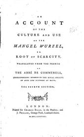 An Account of the Culture and Use of the Mangel Wurzel, Or Root of Scarcity