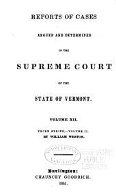Reports of Cases Argued and Determined in the Supreme Court of the State of Vermont: Volume 12