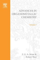 Advances in Organometallic Chemistry: Volume 5