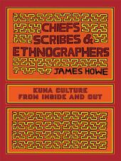 Chiefs, Scribes, and Ethnographers: Kuna Culture from Inside and Out