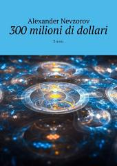 300 milioni di dollari. 3 mesi