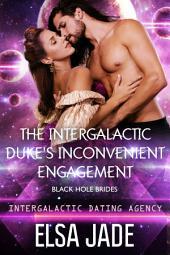 The Intergalactic Duke's Inconvenient Engagement: Big Sky Alien Mail Order Brides #5 (Intergalactic Dating Agency: Black Hole Brides #1)