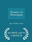 Dreams in Homespun - Scholar's Choice Edition