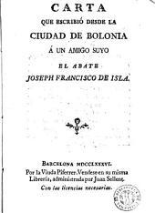 Carta que escribió desde la ciudad de Bolonia á un amigo suyo el abate Joseph Francisco de Isla