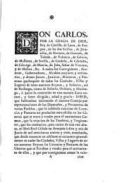 Don Carlos por la gracia de Dios, rey de Castilla... a quien lo contenido de esta nuestra Carta tocare y fuere dirigida... sabed... que la indebida exancion de licencias y posturas no producian otro efecto en los géneros que se traen a vender... que la vejacion de los tenderos y traginantes...