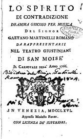 Lo spirito di contradizione dramma giocoso per musica del signor Gaetano Martinelli romano da rappresentarsi nel teatro Giustiniani di San Moisè il Carnovale dell'anno 1766